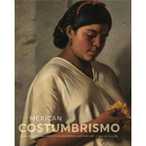 Mexican Costumbrismo: Race, Society, and Identity in Nineteenth-Century Art by Mey-Yen Moriuchi, 9780271079073