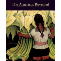 The Americas Revealed: Collecting Colonial and Modern Latin American Art in the United States by Edward J. Sullivan, 9780271079523