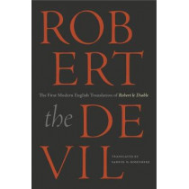 Robert the Devil: The First Modern English Translation of Robert le Diable, an Anonymous French Romance of the Thirteenth Century by Samuel N. Rosenberg, 9780271080161