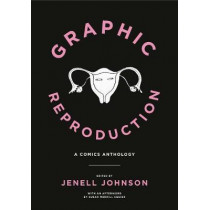 Graphic Reproduction: A Comics Anthology by Jenell Johnson, 9780271080949