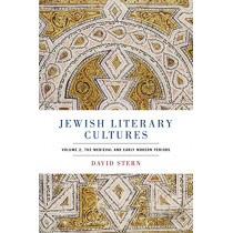 Jewish Literary Cultures: Volume 2, The Medieval and Early Modern Periods by David Stern, 9780271084831