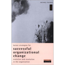Kaizen Strategies for Successful Organizational Change: Enabling Evolution and Revolution Within the Organization by Michael Colenso, 9780273639855