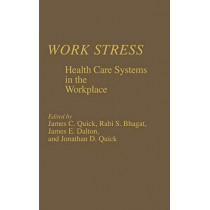 Work Stress: Health Care Systems in the Workplace by James Campbell Quick, 9780275923297