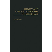Theory and Application of the Interest Rate by Eli Schwartz, 9780275936303