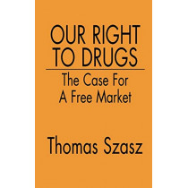 Our Right to Drugs: The Case for a Free Market by Thomas Szasz, 9780275942168