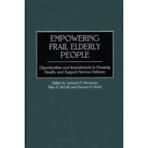 Empowering Frail Elderly People: Opportunities and Impediments in Housing, Health, and Support Service Delivery by Duncan P. Boldy, 9780275966515