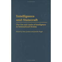 Intelligence and Statecraft: The Use and Limits of Intelligence in International Society by Professor Peter Jackson, 9780275972950