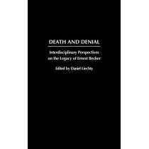 Death and Denial: Interdisciplinary Perspectives on the Legacy of Ernest Becker by Daniel Liechty, 9780275974206