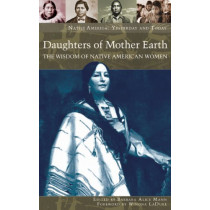 Daughters of Mother Earth: The Wisdom of Native American Women by Barbara Alice Mann, 9780275985622