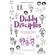 Diddy Disciples 2: January to August:: Worship And Storytelling Resources For Babies, Toddlers And Young Children by Sharon Moughtin-Mumby, 9780281077885