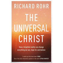 The Universal Christ: How a Forgotten Reality Can Change Everything We See, Hope For, and Believe by Richard Rohr, 9780281078622