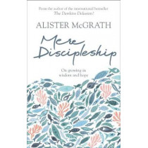 Mere Discipleship: On Growing in Wisdom and Hope by Alister McGrath, 9780281079940