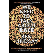 We Need To Talk About Race: Understanding the Black Experience in White Majority Churches, 9780281080175