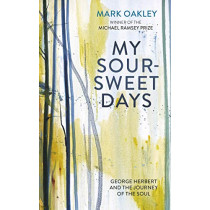My Sour-Sweet Days: George Herbert's Poems Through Lent by Mark Oakley, 9780281080328