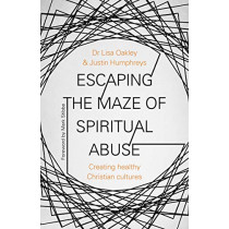Escaping the Maze of Spiritual Abuse: How to create healthy Christian cultures by Lisa Oakley, 9780281081318
