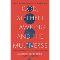 God, Stephen Hawking and the Multiverse by David Wilkinson, 9780281081912