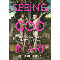 Seeing God in Art: The Christian Faith in 30 Masterpieces, 9780281083824