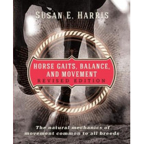 Horse Gaits, Balance, and Movement: The natural mechanics of movement common to all breeds by Susan E. Harris, 9780285643802