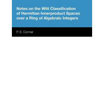 Notes on the Witt Classification of Hermitian Innerproduct Spaces over a Ring of Algebraic Integers by P. E. Conner, 9780292740679