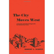 The City Moves West: Economic and Industrial Growth in Central West Texas by Robert L. Martin, 9780292741362