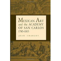 Mexican Art and the Academy of San Carlos, 1785-1915 by Jean Charlot, 9780292742314