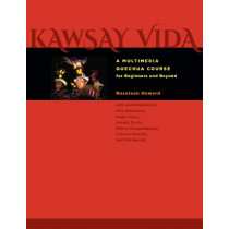 Kawsay Vida: A Multimedia Quechua Course for Beginners and Beyond by Rosaleen Howard, 9780292756243