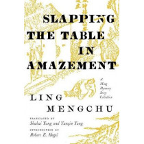 Slapping the Table in Amazement: A Ming Dynasty Story Collection by Ling Mengchu, 9780295742137