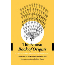 The Nuosu Book of Origins: A Creation Epic from Southwest China by Mark Bender, 9780295745688