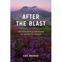 After the Blast: The Ecological Recovery of Mount St. Helens by Eric Wagner, 9780295746937