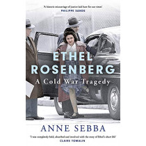 The Last Kiss: The Story of Ethel Rosenberg - Wife, Mother, Communist and Spy by Anne Sebba, 9780297871002