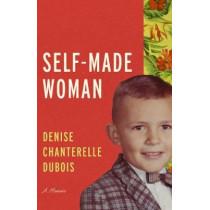 Self-Made Woman: A Memoir by Denise Chanterelle DuBois, 9780299313906