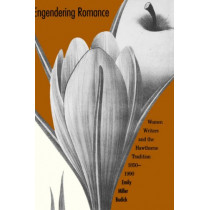 Engendering Romance: Women Writers and the Hawthorne Tradition, 1850-1990 by Emily Miller Budick, 9780300055573