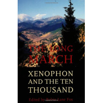 The Long March: Xenophon and the Ten Thousand by Robin Lane Fox, 9780300104035