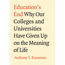 Education's End by Anthony T. Kronman, 9780300138641