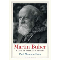 Martin Buber: A Life of Faith and Dissent by Paul Mendes-Flohr, 9780300153040