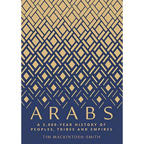 Arabs: A 3,000-Year History of Peoples, Tribes and Empires by Tim Mackintosh-Smith, 9780300180282