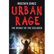 Urban Rage: The Revolt of the Excluded by Mustafa Dikec, 9780300214949