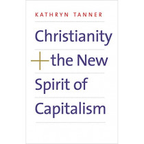 Christianity and the New Spirit of Capitalism by Kathryn Tanner, 9780300219036