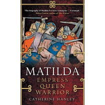 Matilda: Empress, Queen, Warrior by Catherine Hanley, 9780300227253
