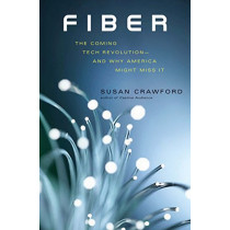 Fiber: The Coming Tech Revolution-and Why America Might Miss It by Susan Crawford, 9780300228502