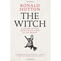 The Witch: A History of Fear, from Ancient Times to the Present by Ronald Hutton, 9780300229042
