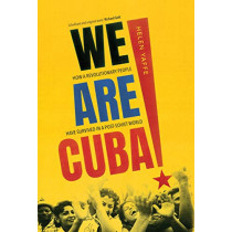 We Are Cuba!: How a Revolutionary People Have Survived in a Post-Soviet World by Helen Yaffe, 9780300230031