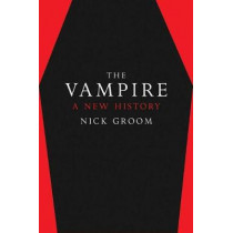 The Vampire: A New History by Nick Groom, 9780300232233