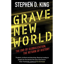 Grave New World: The End of Globalization, the Return of History by Stephen D. King, 9780300234503