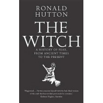 The Witch: A History of Fear, from Ancient Times to the Present by Ronald Hutton, 9780300238679