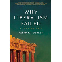 Why Liberalism Failed by Patrick J. Deneen, 9780300240023