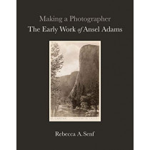 Making a Photographer: The Early Work of Ansel Adams by Rebecca A. Senf, 9780300243949