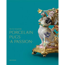 Porcelain Pugs: A Passion: The T. & T. Collection by Claire Dumortier, 9780300246537