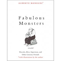 Fabulous Monsters: Dracula, Alice, Superman, and Other Literary Friends by Alberto Manguel, 9780300247381
