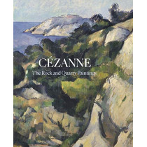 Cezanne: The Rock and Quarry Paintings by John Elderfield, 9780300250480